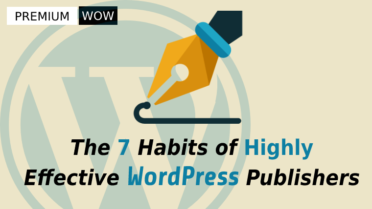 Habits of Highly Effective WordPress Publishers