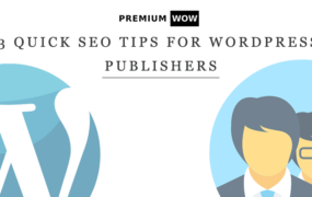 3 Quick SEO Tips for WordPress Publishers