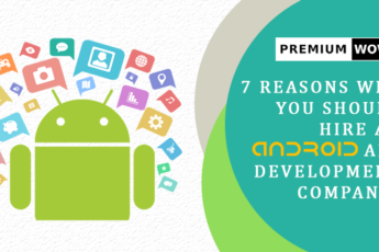 7 Reasons Why you should hire an Android App Development Company?