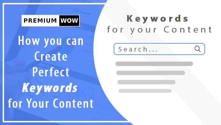 How you can Create Perfect Keywords for Your Content
