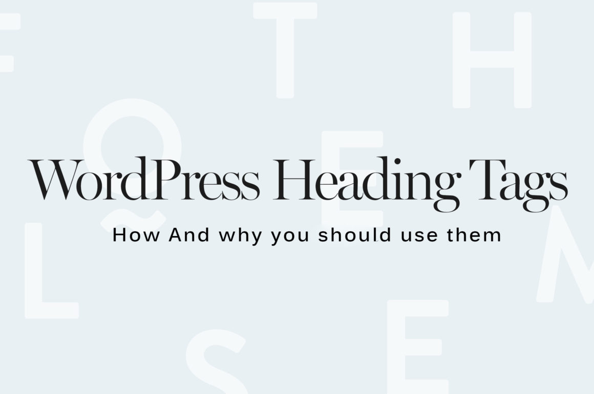 WordPress Heading Tags: H1, H2 - How And why you should use them