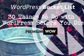 WordPress Bucket List - 30 Things you should Do with WordPress Before You Die